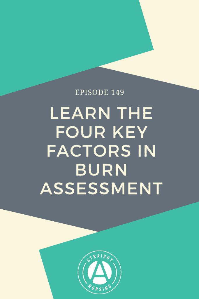 Four key factors in burn assessment - Straight A Nursing Podcast Episode 149