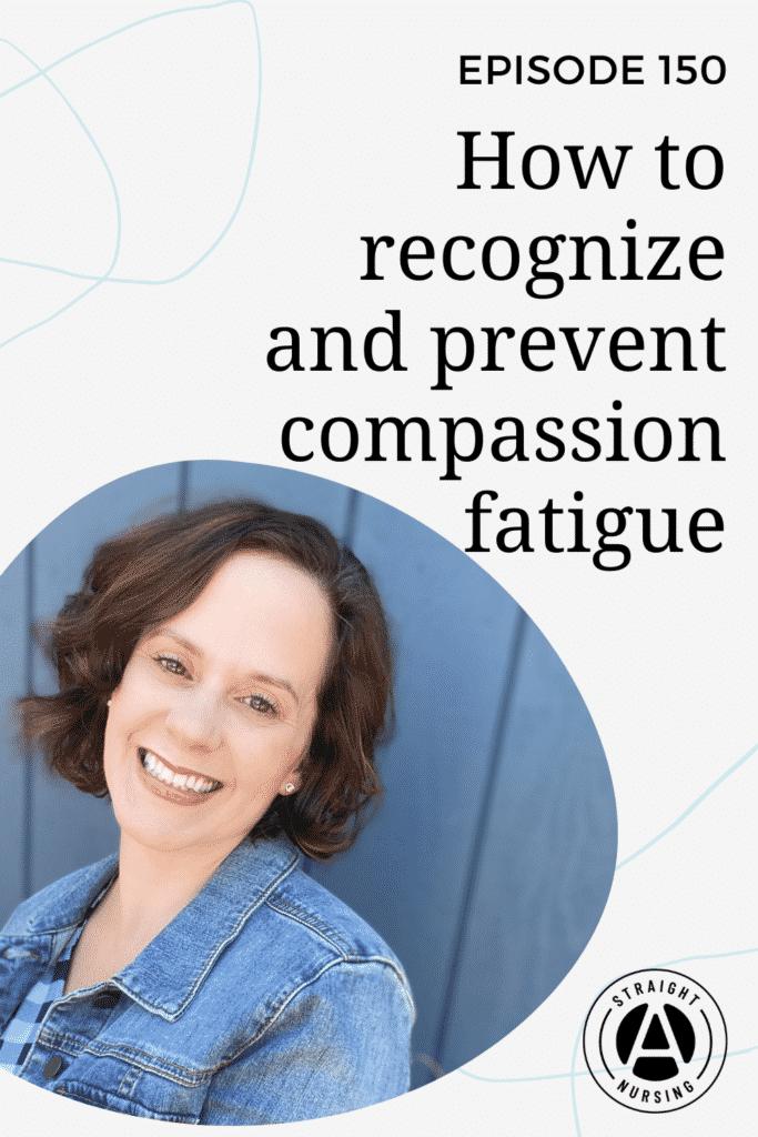 Compassion Fatigue for Nursing Students - Straight A Nursing podcast episode 150