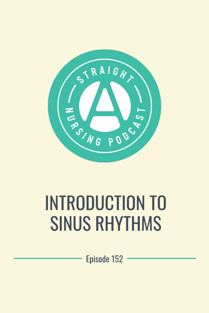 Introduction to sinus rhythms for nursing students - Straight A Nursing podcast episode 152